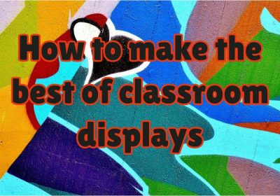 How to make the best of classroom displays